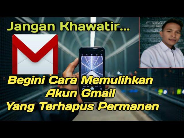Cara Memulihkan Akun Google Gmail Yang Terhapus Permanen Youtube