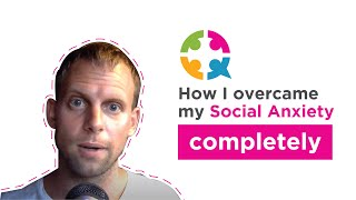 How I overcame my social anxiety completely