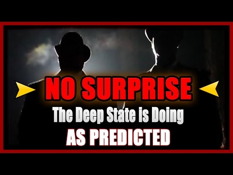 No Surprise ! The deep state is doing as predicted