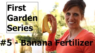 First Garden Series # 5 How to Make Banana Peel Fertilizer
