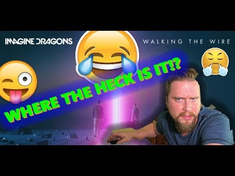 Imagine Dragons - Walking The Wire REACTION VIDEO... WELL KIND OF!!!