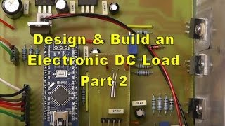 Scullcom Hobby Electronics #46 - Electronic DC Load Part 2