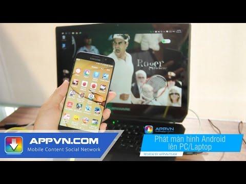 [App] Hướng Dẫn Truyền Màn Hình Từ Android Lên Máy Tính - Appvn