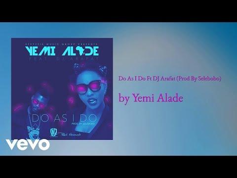 Yemi Alade - Do As I Do (AUDIO) ft. DJ ARAFAT