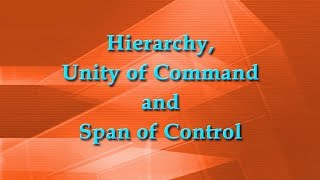 Hierarchy, Unity of Command and Span of Control