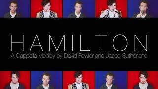 Hamilton Medley! (A Cappella) - David Fowler & Jacob Sutherland