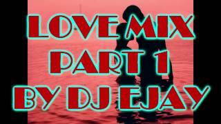 LOVE MIX PART 1 BY DJ EJAY