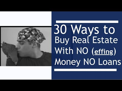 30 ways to buy real estate with NO (effing) money, NO down payment, NO loans, NO credit, NO banks.