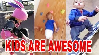 KIDS ARE AWESOME 2018 compilation great video footage crazy skills