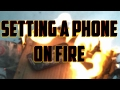 Download Setting A Phone On Fire!