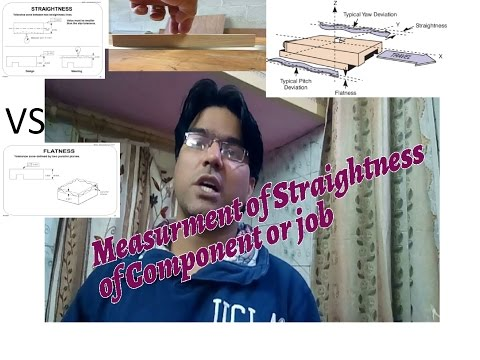 MEASURMENT OF STRAIGHTNESS OF A COMPONENT OR JOB OR WORKPIECE
