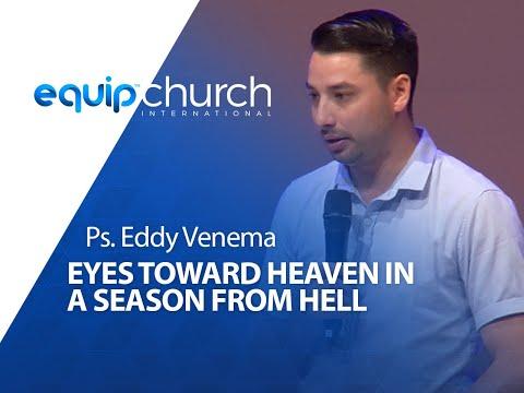 Eyes Toward Heaven in a season from Hell - Ps Eddy Venema