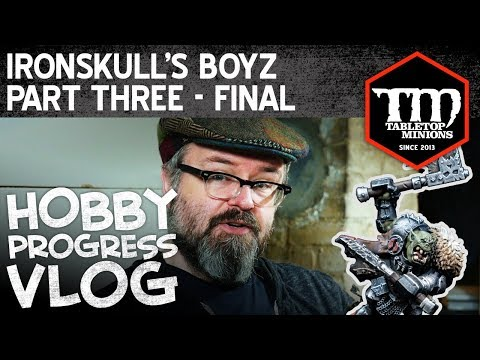 Ironskull's Boyz Part Three (Final) - Hobby Progress Vlog |