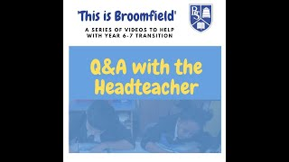 This is Broomfield - Q&A with the Headteacher