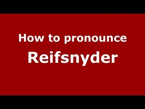 How to Pronounce Reifsnyder - PronounceNames.com