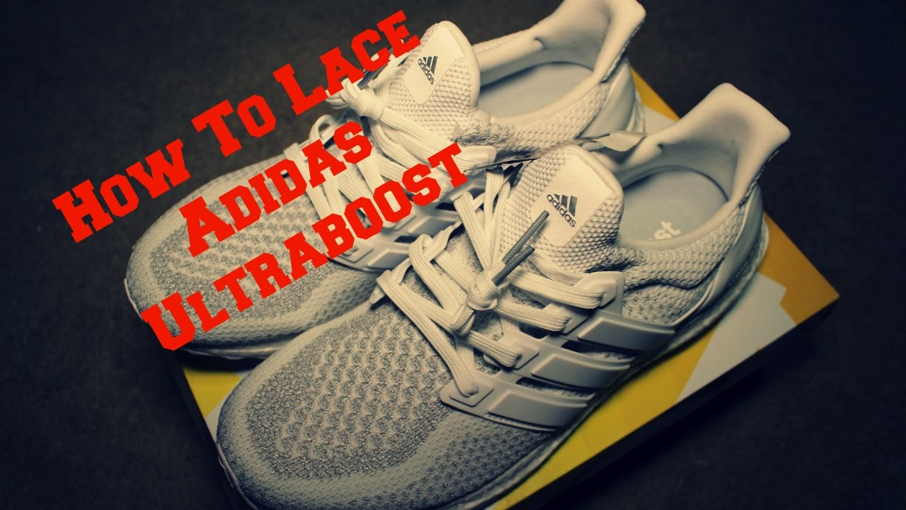 new styles 6a294 5a69e How to Lace the Adidas Ultra Boost!  Toooooort - YouTube