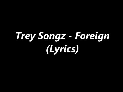 Trey Songz - Foreign (Lyrics)