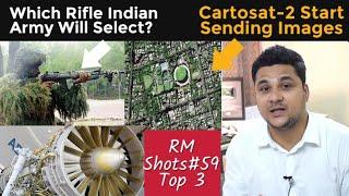 Top 3| CartoSat 2 Sending Pictures, Indian Army Purchasing 72k assault Rifle