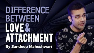Difference Between Love & Attachment - By Sandeep Maheshwari