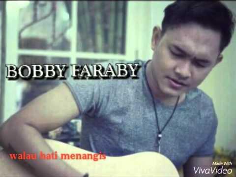 Bobby faraby - walau hati menangis(cover) pance
