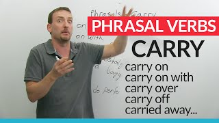 "Phrasal Verbs with CARRY: ""carry out"", ""carry away"", ""carry on""..."