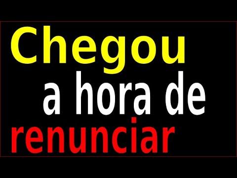 CHEGOU A HORA DE RENUNCIAR