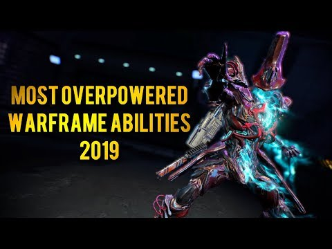 THE MOST OVERPOWERED WARFRAME ABILITIES 2019