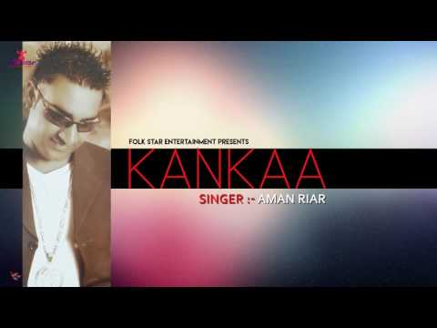 KANKAA | AMAN RIAR | LATEST PUNJABI SONG | FOLK STAR