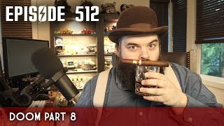 Scotch & SMoke Rings Episode 512 - Doom Part 8 (& Some Fallout 76)