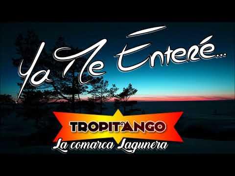 YA ME ENTERE TropiTango 2018 | La Comarca Lagunera (Colombianos Dsd 383)
