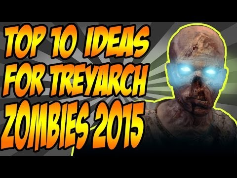 "Top 10: Ideas For @Treyarch ""Zombies"" 2015 Game (Call of Duty Zombie Top 10)"