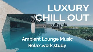 Luxury lounge music, Chillout lounge music, Chillout study, Chill out work, Chill music playlist