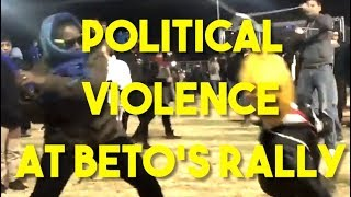 More Political Violence, This Time At A Beto Rally