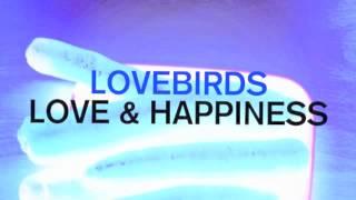 Lovebirds - Love & Happiness (Original Lovebirds Mix)