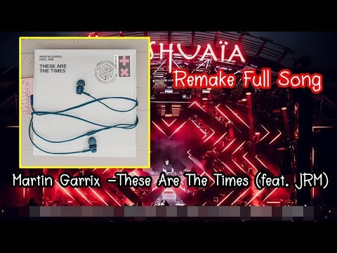 Martin Garrix -These Are The Times (feat. JRM) Remake