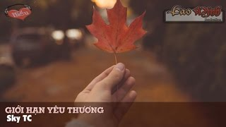 Giới Hạn Yêu Thương - Sky TC [Video Lyric Official HD]