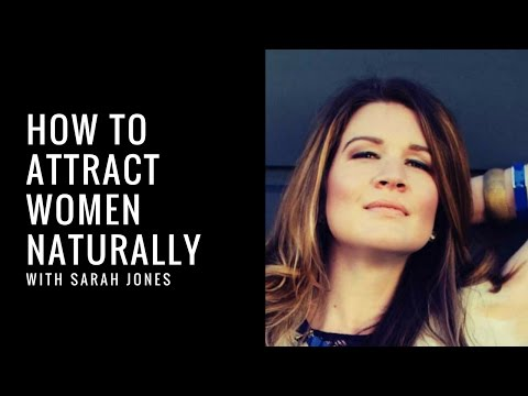How To Attract Women Naturally With Sarah Jones