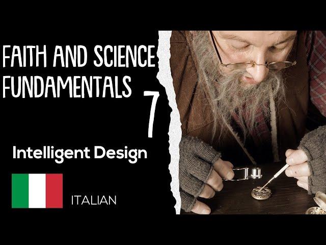 ITALIAN (7/16) INTELLIGENT DESIGN – FAITH AND SCIENCE FUNDAMENTALS