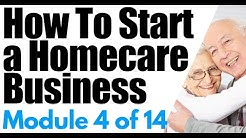 Start a Home Care Business Module 4: Business Plan for Starting a Homecare Agency
