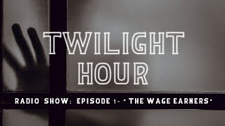 """Haunted Horror """"The Wage Earners"""" ► Episode 1 Twilight Hour Radio Show"""