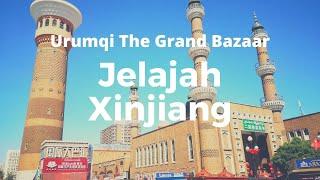 Jelajah Xinjiang: The Grand Bazaar Urumqi