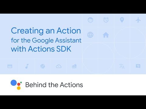 Creating an Action for the Google Assistant with Actions SDK (Behind the Actions, Ep. 8)