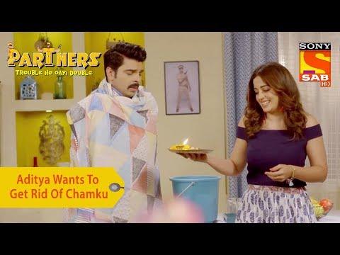 Your Favorite Character   Aditya Wants To Get Rid Of Chamku   Partners Trouble Ho Gayi Double