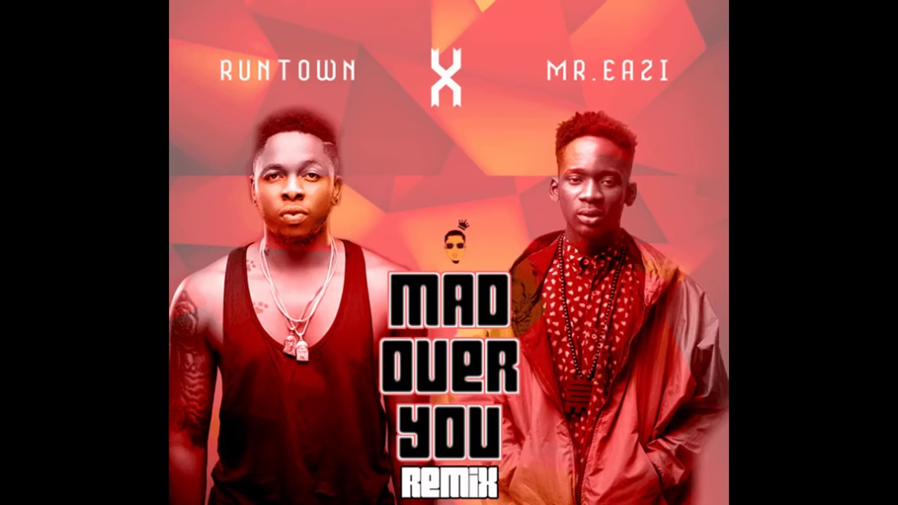 Runtown ft Mr EAzi Mad Over You Remix