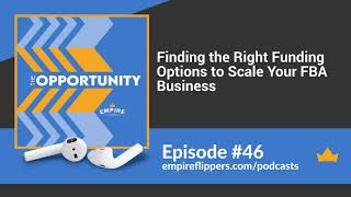 The Opportunity Ep.46: Finding the Right Funding Options to Scale Your FBA Business