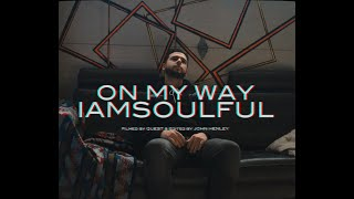 IAMSOULFUL - ON MY WAY (Official Video)