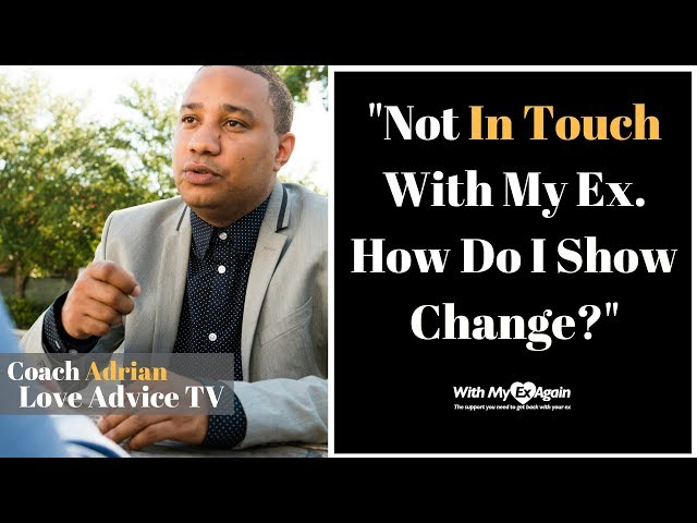 How Do I Prove To My Ex I've Changed If We Are Not In Touch?