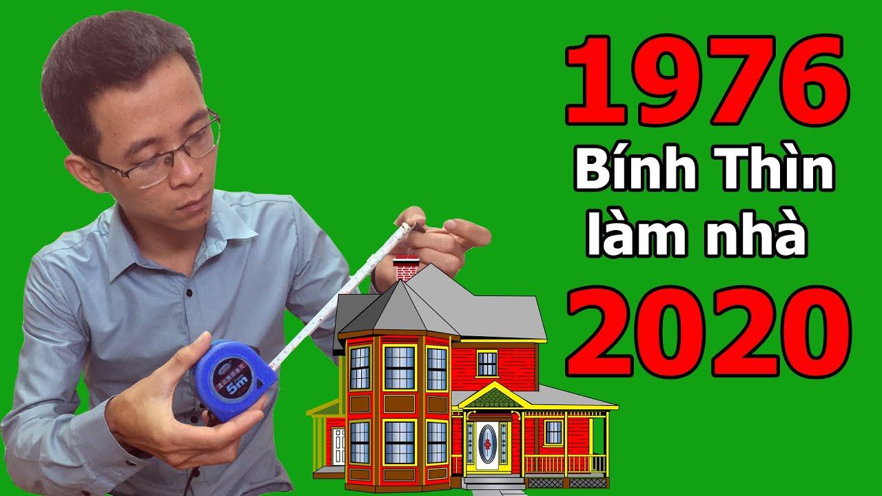 Tuổi 1976 Bính Thìn làm nhà năm 2020 có được không –  Phong thủy người Việt