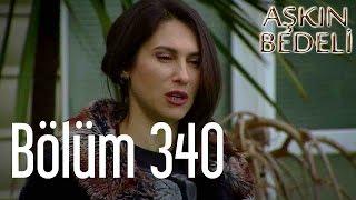 Aşkın Bedeli 340. Bölüm