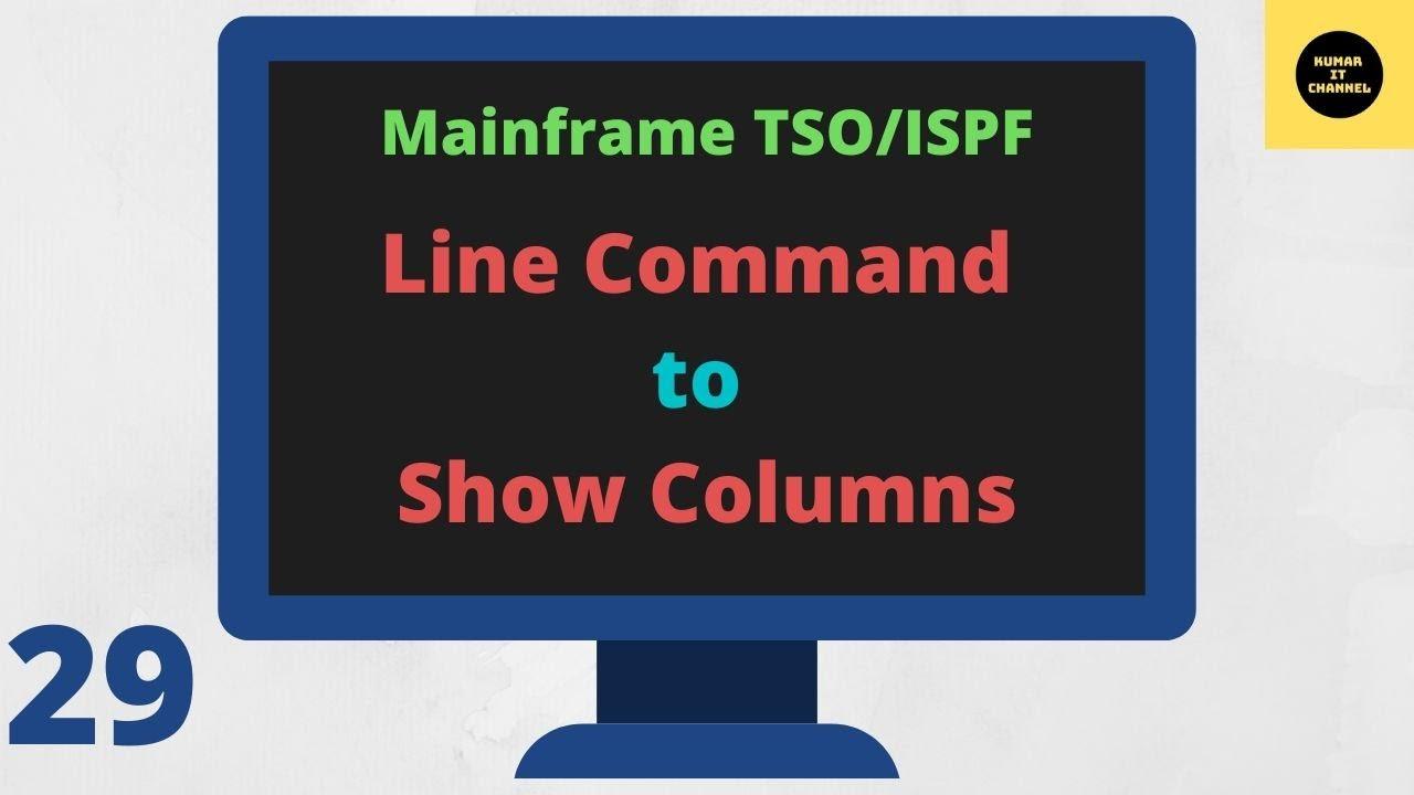 Mainframe Basics Important Line Command Show Columns 29